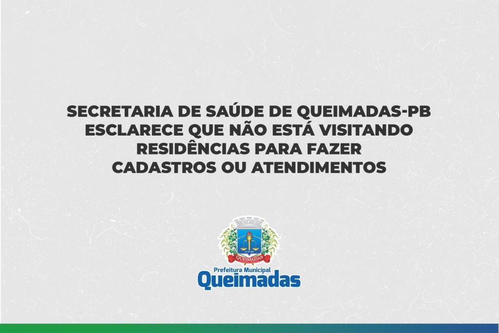 SECRETARIA DE SAÚDE DE QUEIMADAS ESCLARECE QUE NÃO ESTÁ VISITANDO RESIDÊNCIAS PARA FAZER CADASTROS OU ATENDIMENTOS